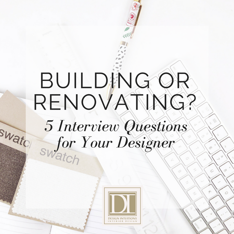 Building or Renovating? 5 Interview Questions for Your Designer